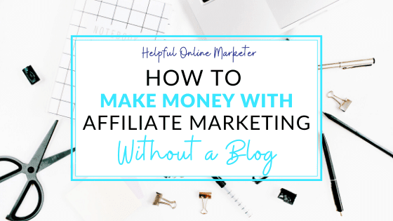 How to Make Money with Affiliate Marketing Without a Blog