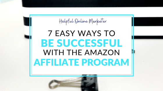 7 Easy Ways to Be Successful with the Amazon Affiliate Program
