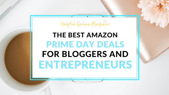 The Best Amazon  Prime Day Deals for Bloggers and Entrepreneurs