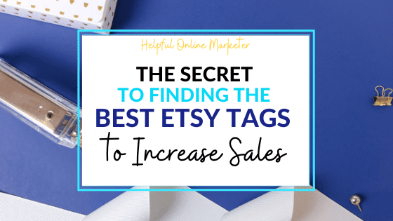 The Secret to Finding the Best Etsy Tags to Increase Traffic and Sales