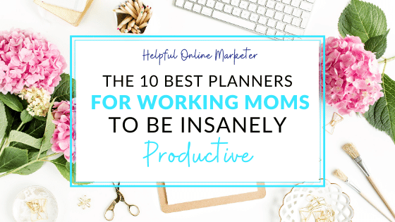 10 Best Planners for Working Moms to Be Insanely Productive