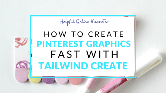 How to Create Pinterest Graphics Fast with Tailwind Create
